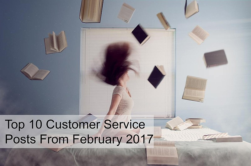 Top 10 Customer Service Posts From February 2017